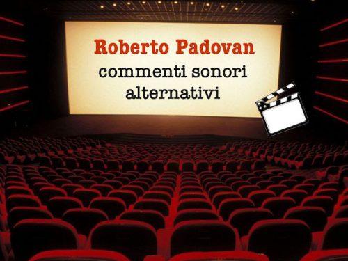 ROBERTO PADOVAN: COMMENTI SONORI ALTERNATIVI