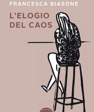 """"""" L'elogio del caos """", il primo romanzo della scrittrice Francesca Biasone"""